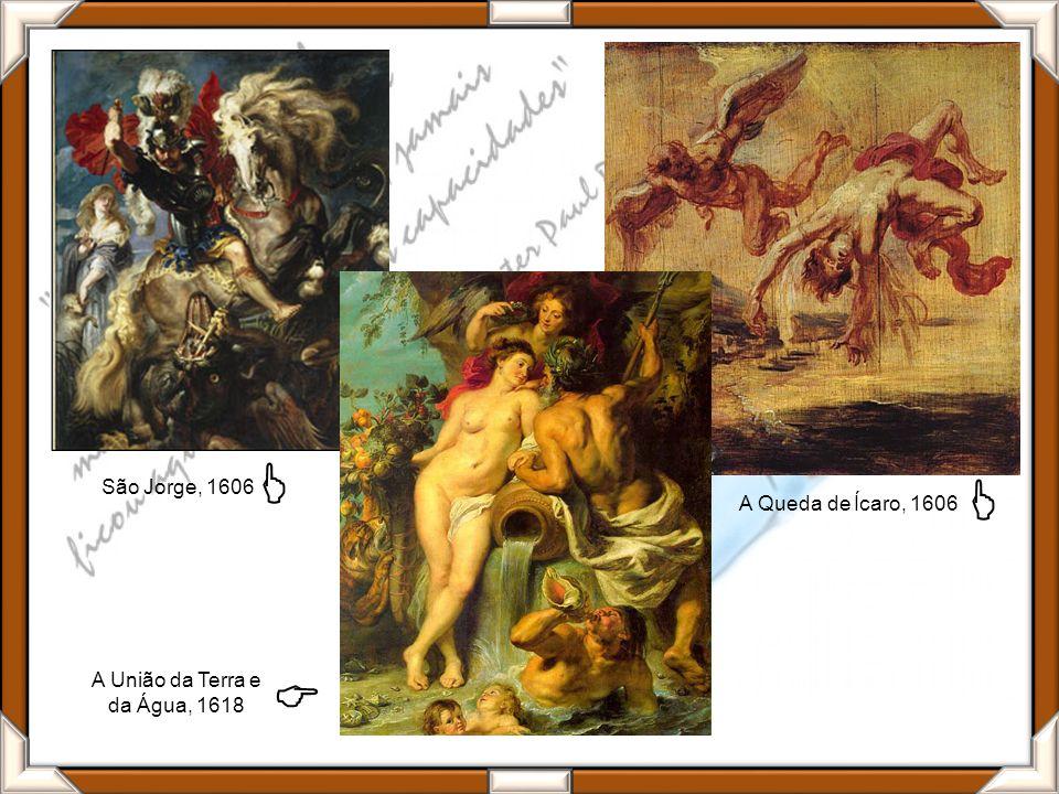 São Jorge, 1606 A Queda de Ícaro, 1606 A União da Terra e da Água, 1618