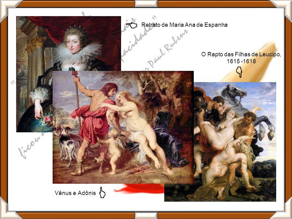 O Rapto das Filhas de Leucipo, 1615 -1618 Retrato de Maria Ana de Espanha Vênus e Adônis