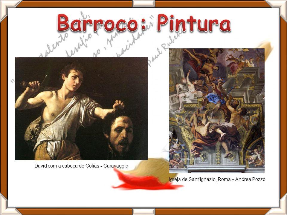 David com a cabeça de Golias - Caravaggio Igreja de Sant'Ignazio, Roma – Andrea Pozzo