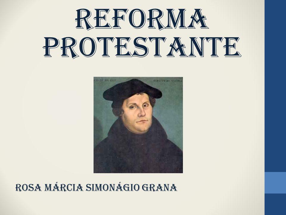 REFORMA PROTESTANTE rOSA MÁRCIA SIMONÁGIO GRANA