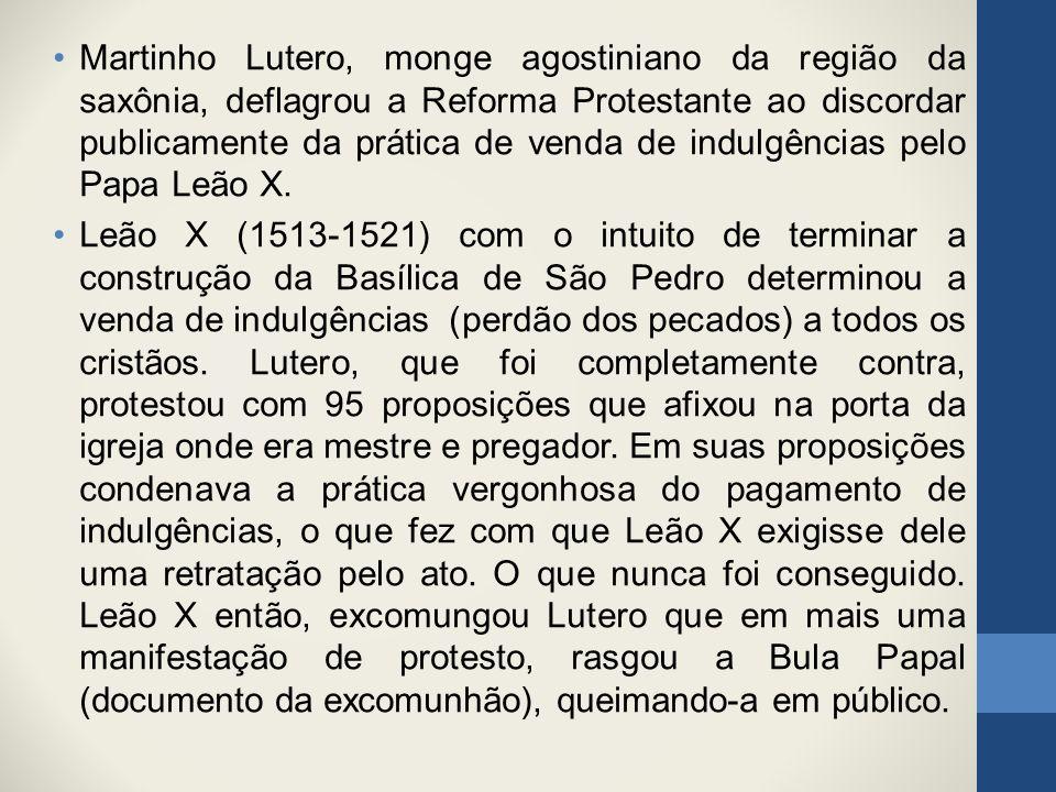 Martinho Lutero, monge agostiniano da região da saxônia, deflagrou a Reforma Protestante ao discordar publicamente da prática de venda de indulgências pelo Papa Leão X.
