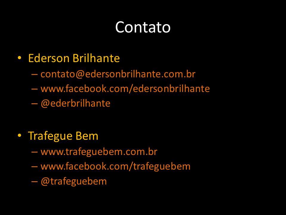 Contato Ederson Brilhante – contato@edersonbrilhante.com.br – www.facebook.com/edersonbrilhante – @ederbrilhante Trafegue Bem – www.trafeguebem.com.br