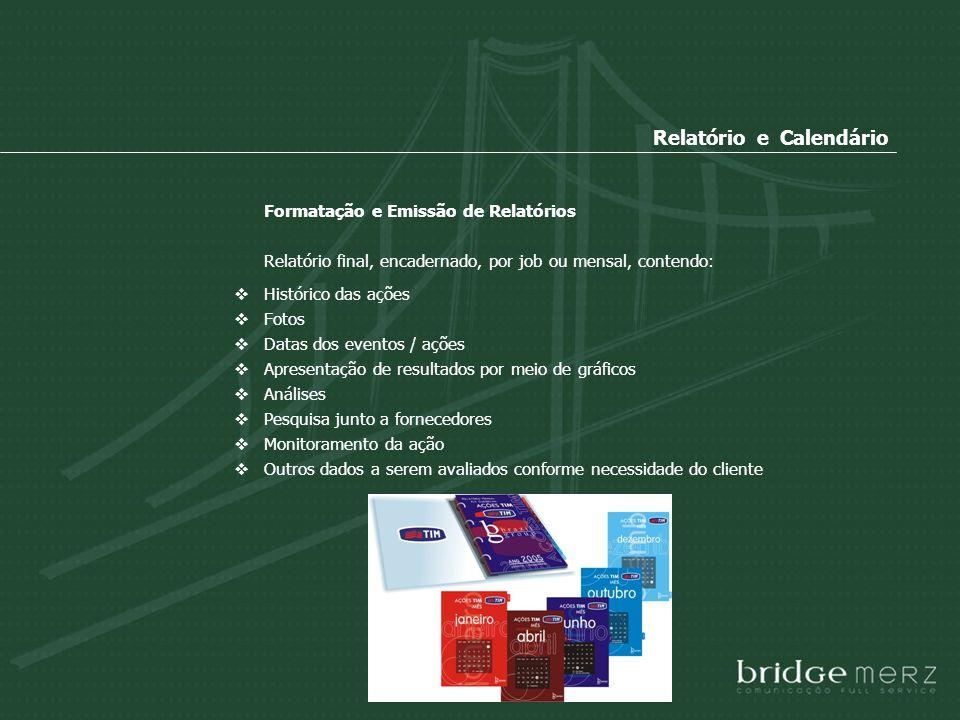 Relatório e Calendário Formatação e Emissão de Relatórios Relatório final, encadernado, por job ou mensal, contendo: Histórico das ações Fotos Datas d