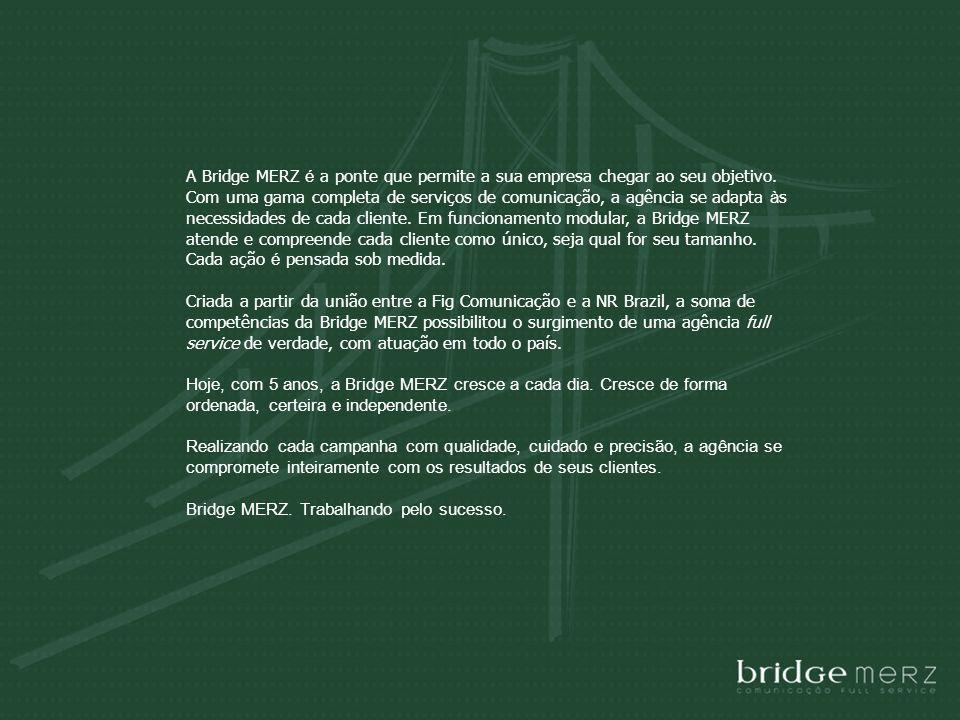 A Bridge MERZ é a ponte que permite a sua empresa chegar ao seu objetivo. Com uma gama completa de serviços de comunicação, a agência se adapta à s ne