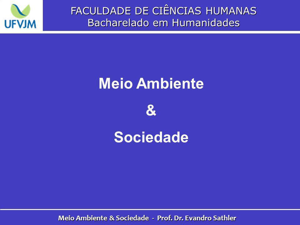 FACULDADE DE CIÊNCIAS HUMANAS Bacharelado em Humanidades Meio Ambiente & Sociedade - Prof. Dr. Evandro Sathler Meio Ambiente & Sociedade