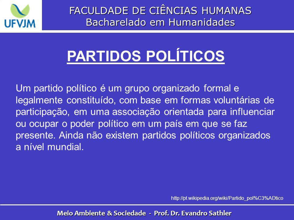 FACULDADE DE CIÊNCIAS HUMANAS Bacharelado em Humanidades Meio Ambiente & Sociedade - Prof. Dr. Evandro Sathler PARTIDOS POLÍTICOS Um partido político