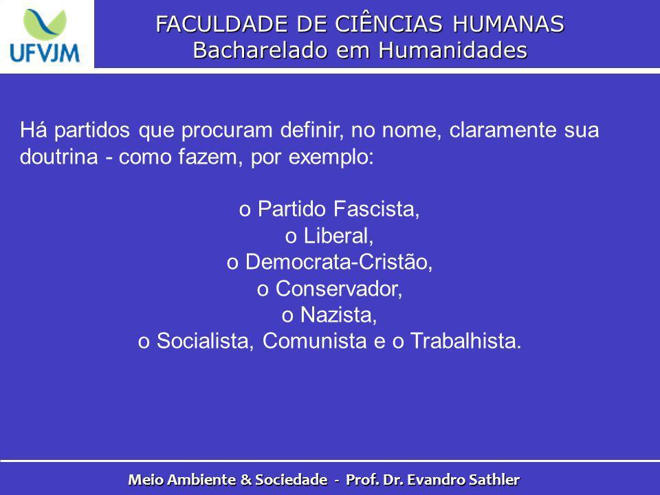 FACULDADE DE CIÊNCIAS HUMANAS Bacharelado em Humanidades Meio Ambiente & Sociedade - Prof. Dr. Evandro Sathler Há partidos que procuram definir, no no