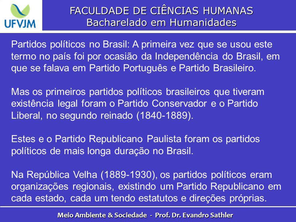 FACULDADE DE CIÊNCIAS HUMANAS Bacharelado em Humanidades Meio Ambiente & Sociedade - Prof. Dr. Evandro Sathler Partidos políticos no Brasil: A primeir