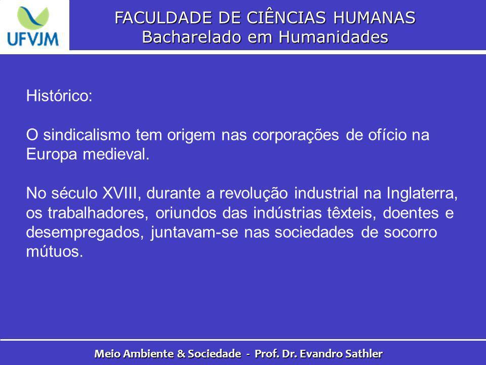 FACULDADE DE CIÊNCIAS HUMANAS Bacharelado em Humanidades Meio Ambiente & Sociedade - Prof. Dr. Evandro Sathler Histórico: O sindicalismo tem origem na