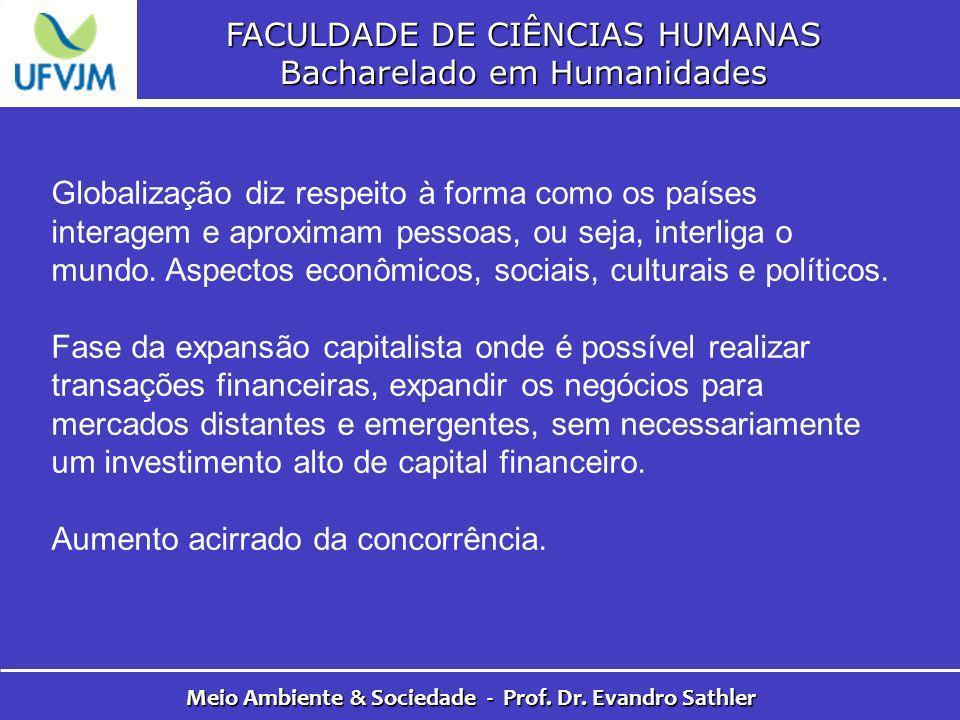FACULDADE DE CIÊNCIAS HUMANAS Bacharelado em Humanidades Meio Ambiente & Sociedade - Prof. Dr. Evandro Sathler Globalização diz respeito à forma como