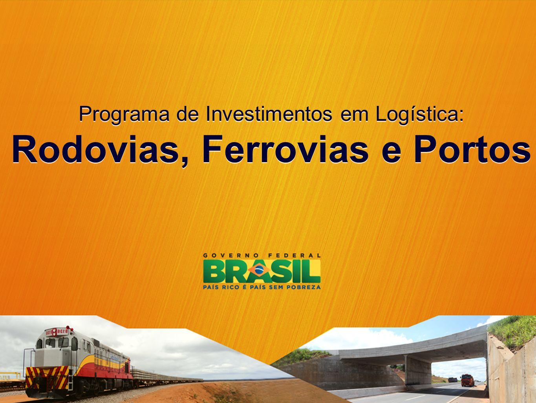 Programa de Investimentos em Logística: Rodovias, Ferrovias e Portos Programa de Investimentos em Logística: Rodovias, Ferrovias e Portos