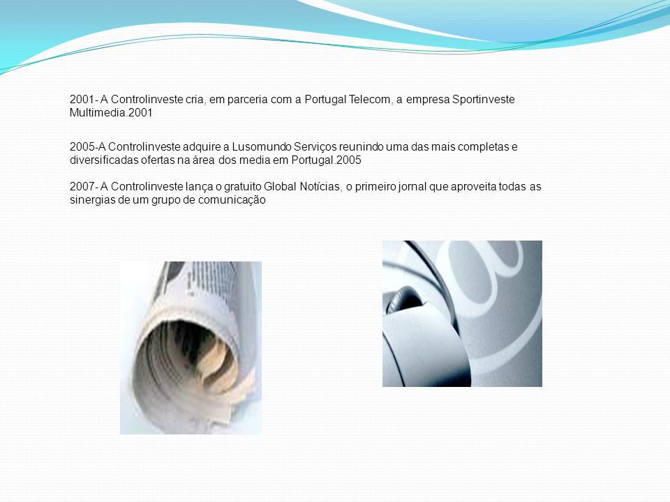 2001- A Controlinveste cria, em parceria com a Portugal Telecom, a empresa Sportinveste Multimedia.2001 2005-A Controlinveste adquire a Lusomundo Serviços reunindo uma das mais completas e diversificadas ofertas na área dos media em Portugal.2005 2007- A Controlinveste lança o gratuito Global Notícias, o primeiro jornal que aproveita todas as sinergias de um grupo de comunicação