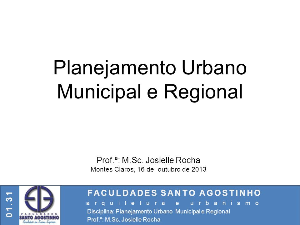 Planejamento Urbano Municipal e Regional Prof.ª: M.Sc. Josielle Rocha Montes Claros, 16 de outubro de 2013 FACULDADES SANTO AGOSTINHO arquitetura e ur