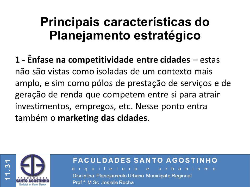 FACULDADES SANTO AGOSTINHO arquitetura e urbanismo Disciplina: Planejamento Urbano Municipal e Regional Prof.ª: M.Sc. Josielle Rocha 11.31 Principais
