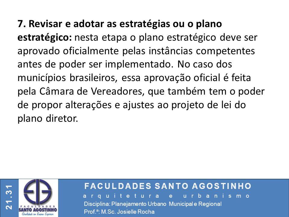 FACULDADES SANTO AGOSTINHO arquitetura e urbanismo Disciplina: Planejamento Urbano Municipal e Regional Prof.ª: M.Sc. Josielle Rocha 21.31 7. Revisar