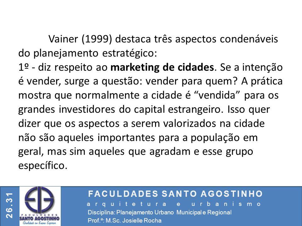 FACULDADES SANTO AGOSTINHO arquitetura e urbanismo Disciplina: Planejamento Urbano Municipal e Regional Prof.ª: M.Sc. Josielle Rocha 26.31 Vainer (199