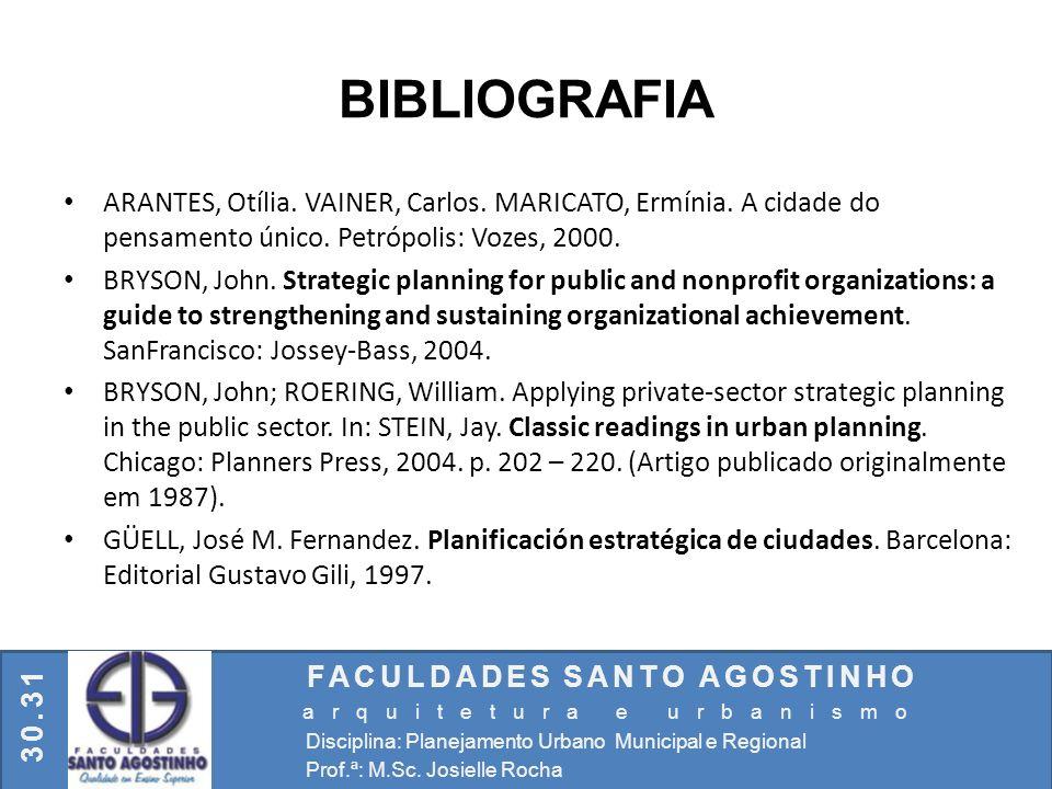 ARANTES, Otília. VAINER, Carlos. MARICATO, Ermínia. A cidade do pensamento único. Petrópolis: Vozes, 2000. BRYSON, John. Strategic planning for public
