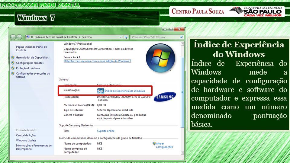 Índice de Experiência do Windows Índice de Experiência do Windowsmede a capacidade de configuração de hardware e software do computador e expressa ess