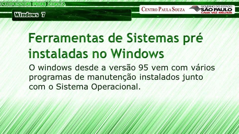 O windows desde a versão 95 vem com vários programas de manutenção instalados junto com o Sistema Operacional.