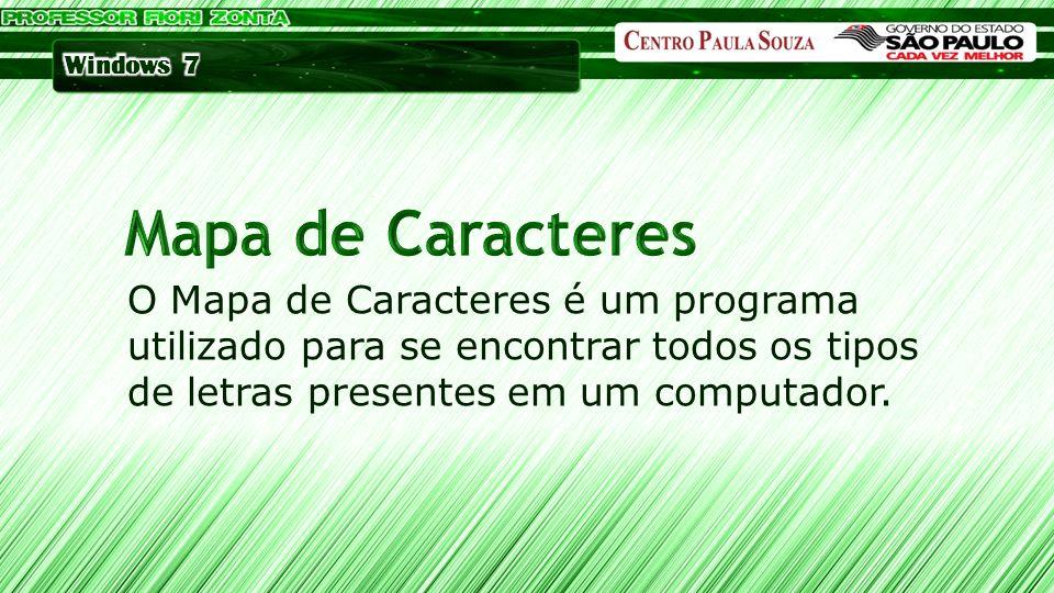 O Mapa de Caracteres é um programa utilizado para se encontrar todos os tipos de letras presentes em um computador.