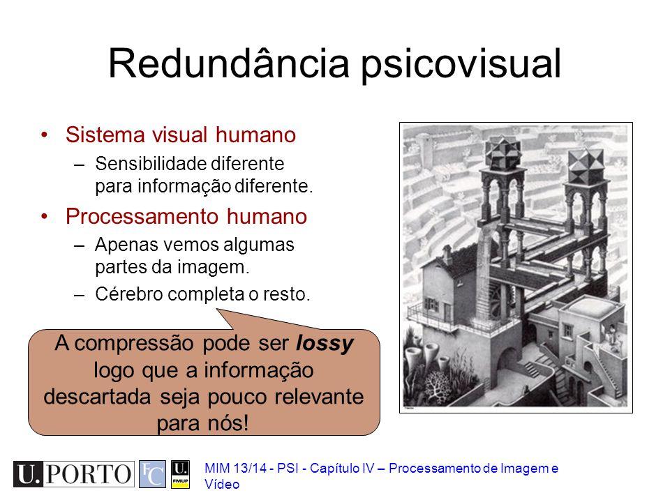 MIM 13/14 - PSI - Capítulo IV – Processamento de Imagem e Vídeo Redundância psicovisual Sistema visual humano –Sensibilidade diferente para informação