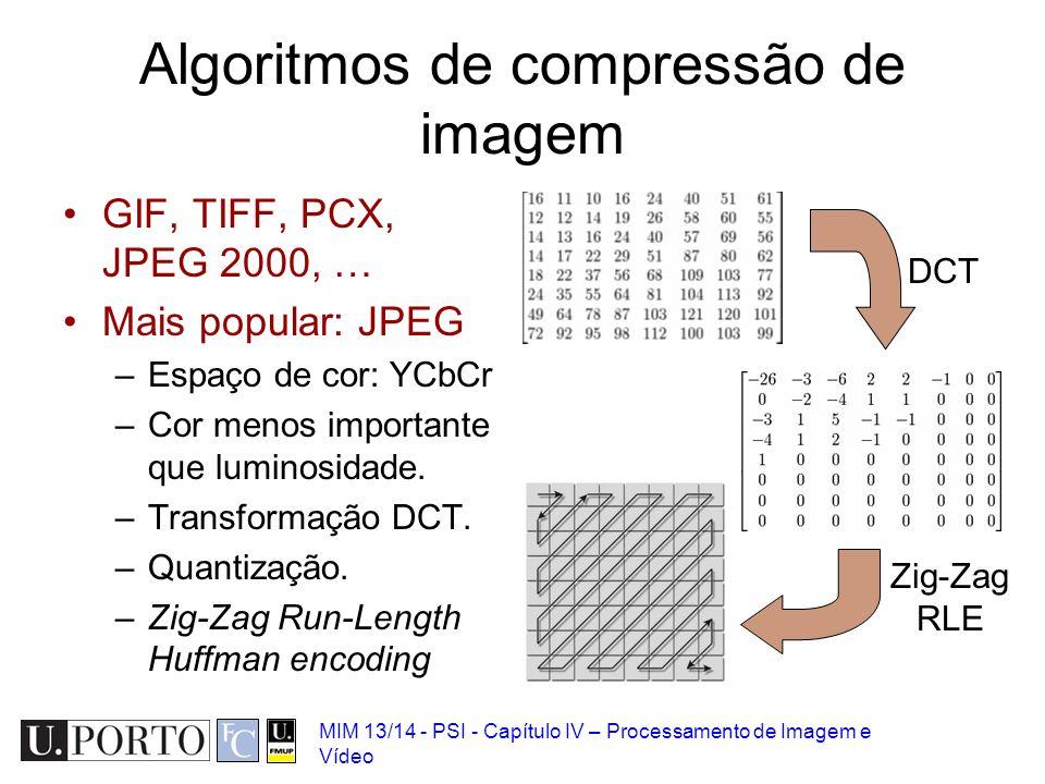 MIM 13/14 - PSI - Capítulo IV – Processamento de Imagem e Vídeo Algoritmos de compressão de imagem GIF, TIFF, PCX, JPEG 2000, … Mais popular: JPEG –Es