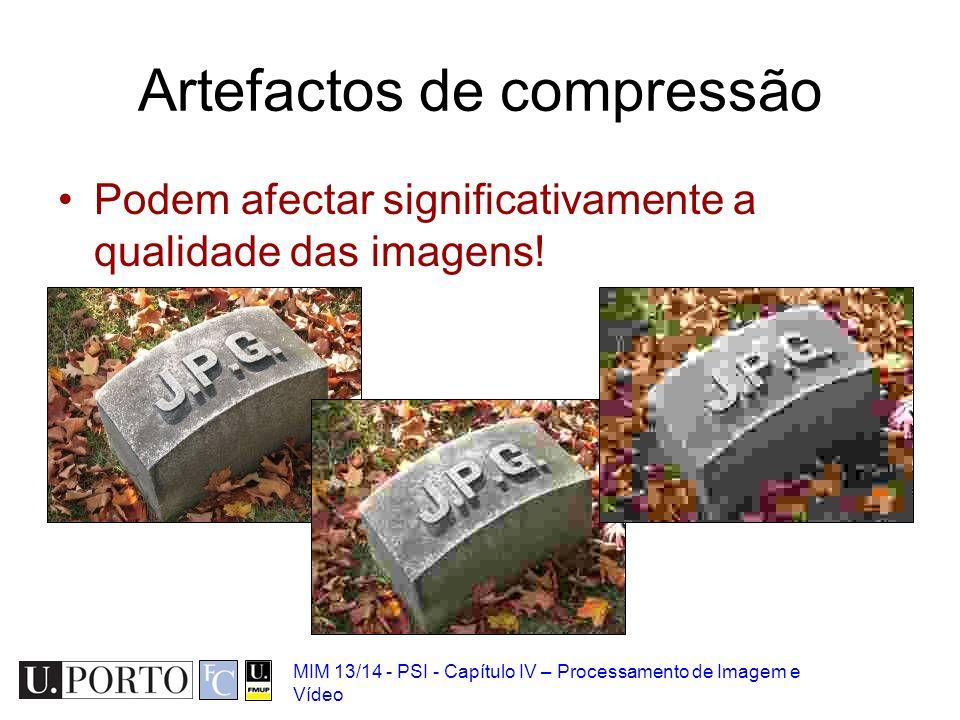 MIM 13/14 - PSI - Capítulo IV – Processamento de Imagem e Vídeo Artefactos de compressão Podem afectar significativamente a qualidade das imagens!
