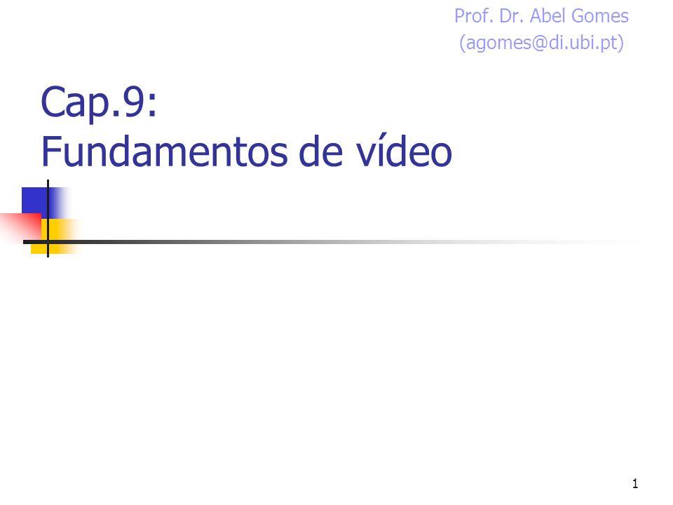 1 Cap.9: Fundamentos de vídeo Prof. Dr. Abel Gomes (agomes@di.ubi.pt)