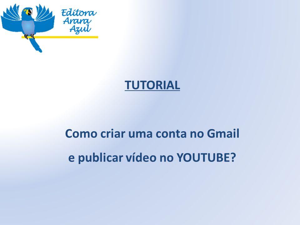TUTORIAL Como criar uma conta no Gmail e publicar vídeo no YOUTUBE?