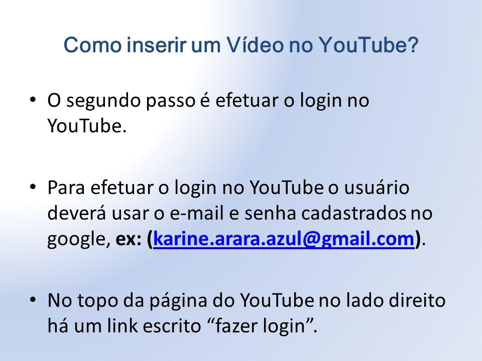 Como inserir um Vídeo no YouTube.O segundo passo é efetuar o login no YouTube.