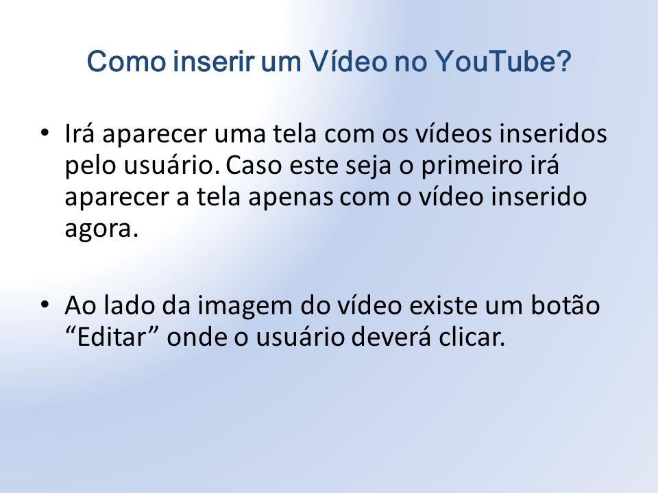 Irá aparecer uma tela com os vídeos inseridos pelo usuário.