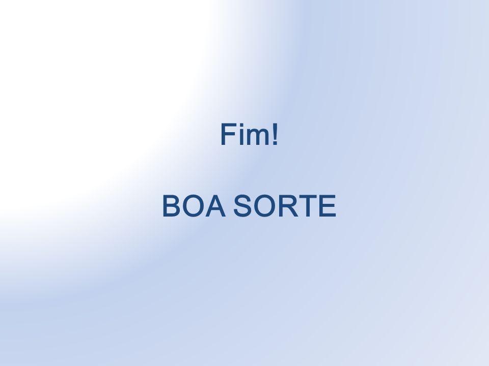 Fim! BOA SORTE