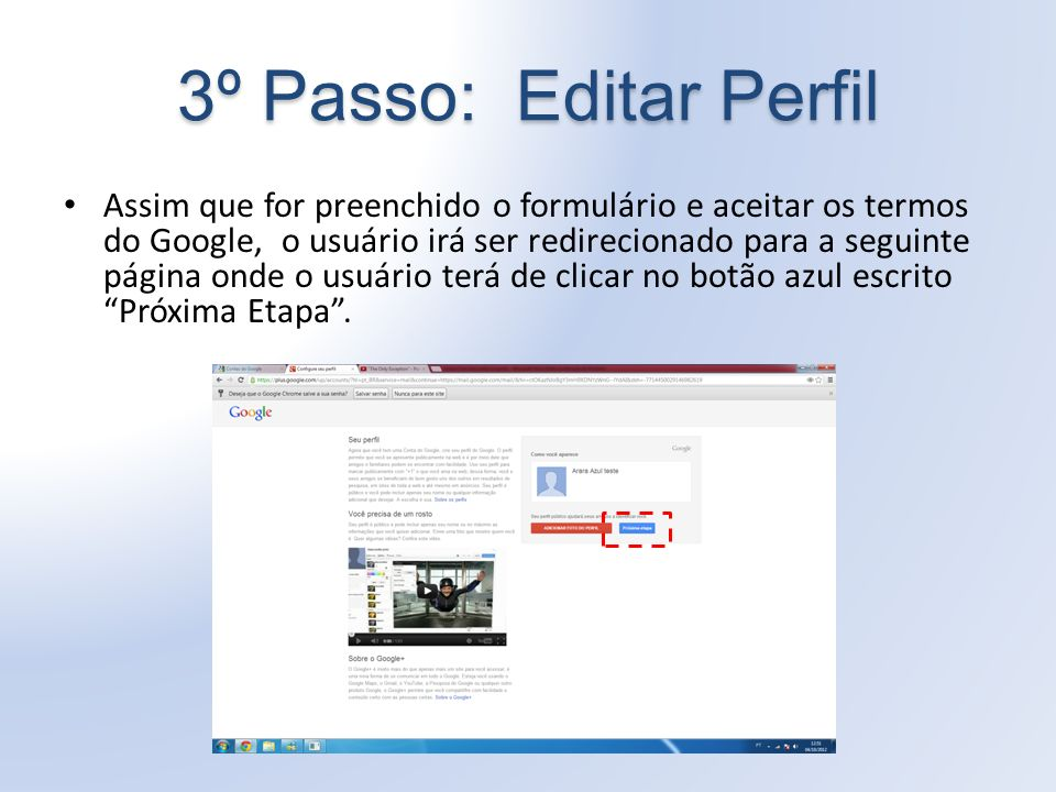 3º Passo: Editar Perfil Assim que for preenchido o formulário e aceitar os termos do Google, o usuário irá ser redirecionado para a seguinte página onde o usuário terá de clicar no botão azul escrito Próxima Etapa.