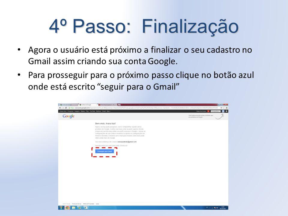 4º Passo: Finalização Agora o usuário está próximo a finalizar o seu cadastro no Gmail assim criando sua conta Google.