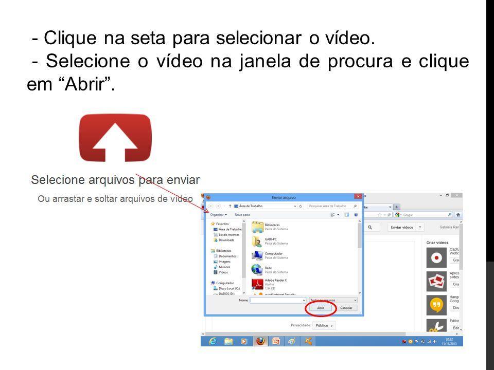 - Clique na seta para selecionar o vídeo. - Selecione o vídeo na janela de procura e clique em Abrir.