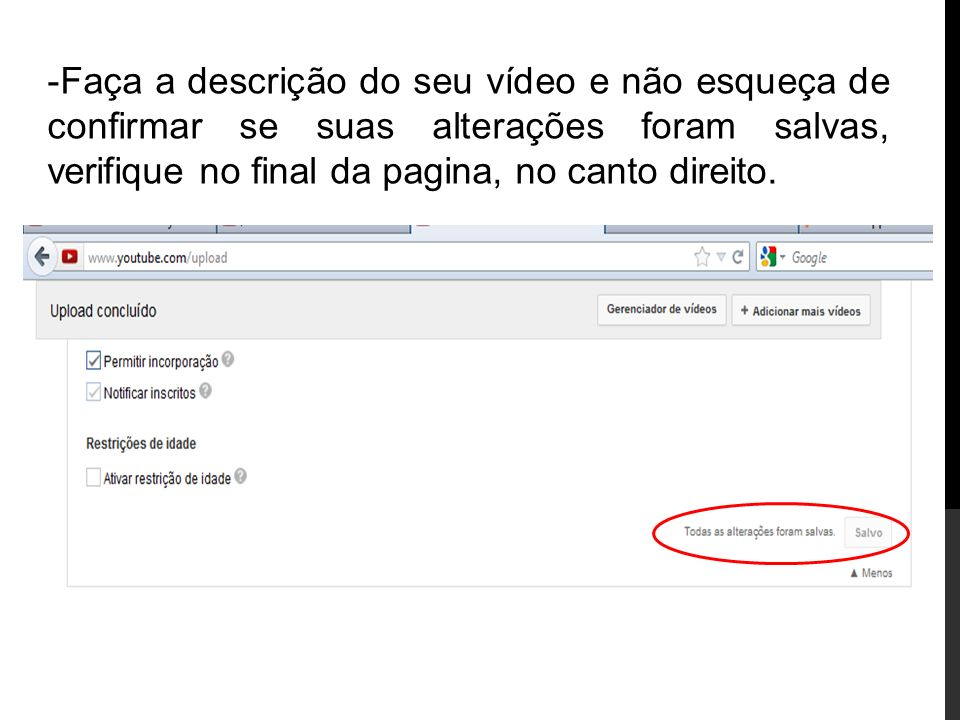 -Faça a descrição do seu vídeo e não esqueça de confirmar se suas alterações foram salvas, verifique no final da pagina, no canto direito.