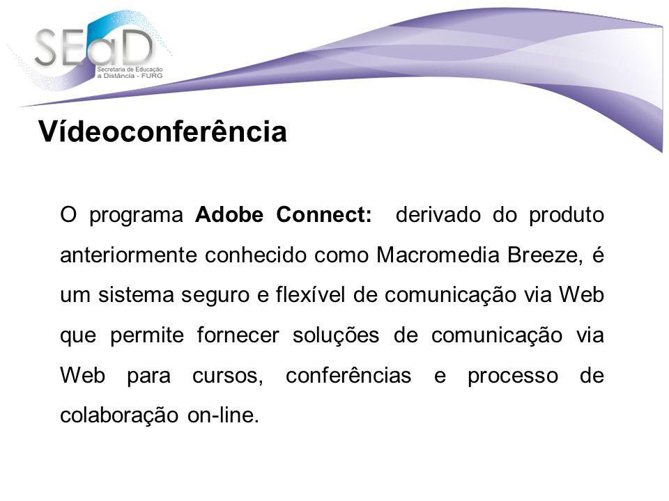 O programa Adobe Connect: derivado do produto anteriormente conhecido como Macromedia Breeze, é um sistema seguro e flexível de comunicação via Web que permite fornecer soluções de comunicação via Web para cursos, conferências e processo de colaboração on-line.