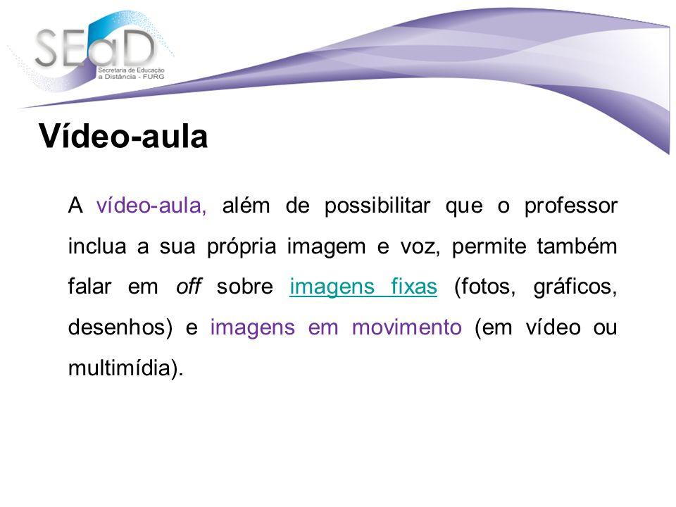 A vídeo-aula, além de possibilitar que o professor inclua a sua própria imagem e voz, permite também falar em off sobre imagens fixas (fotos, gráficos, desenhos) e imagens em movimento (em vídeo ou multimídia).imagens fixas Vídeo-aula