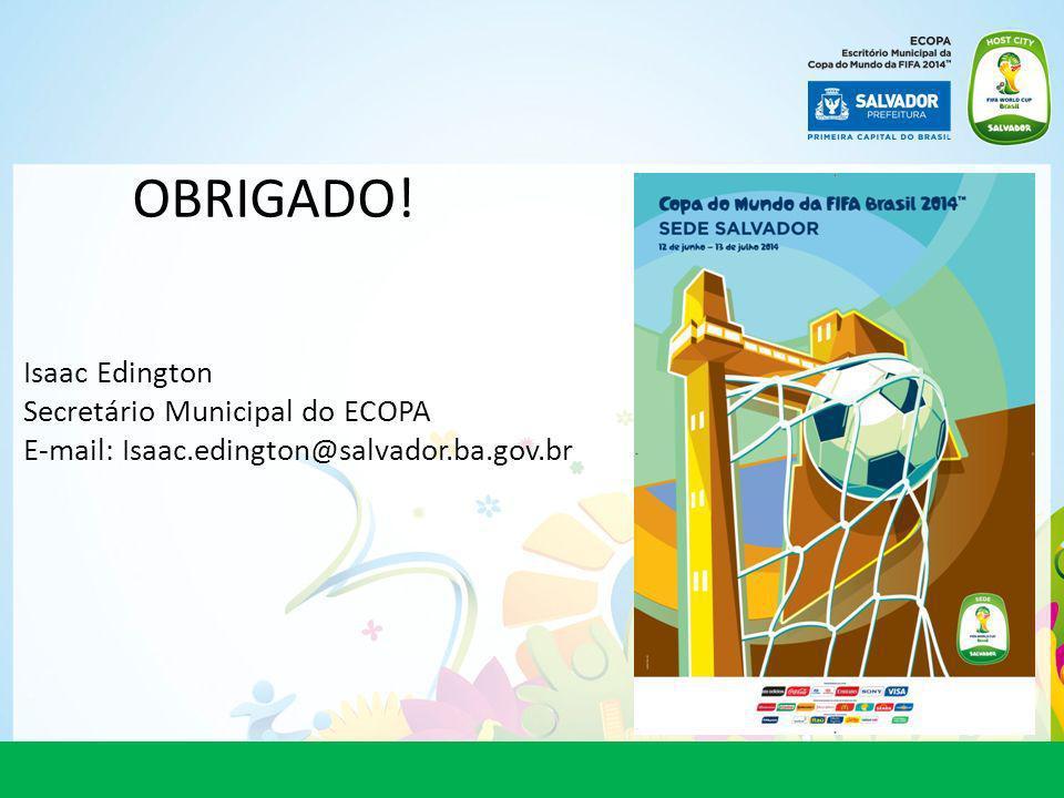 OBRIGADO! Isaac Edington Secretário Municipal do ECOPA E-mail: Isaac.edington@salvador.ba.gov.br