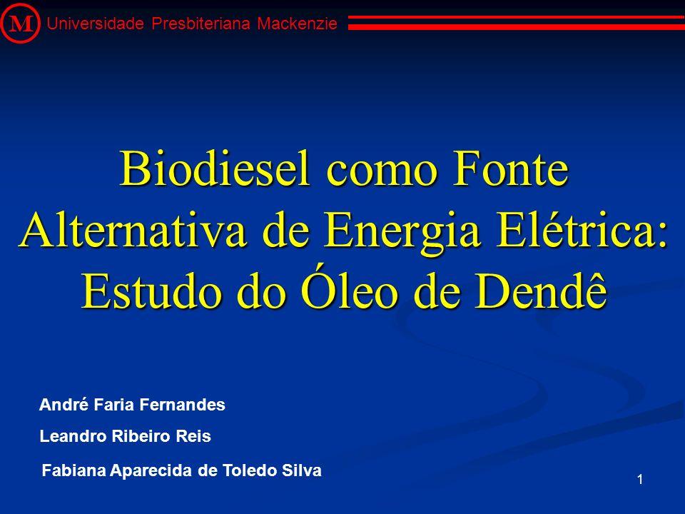1 Biodiesel como Fonte Alternativa de Energia Elétrica: Estudo do Óleo de Dendê M Universidade Presbiteriana Mackenzie Fabiana Aparecida de Toledo Sil