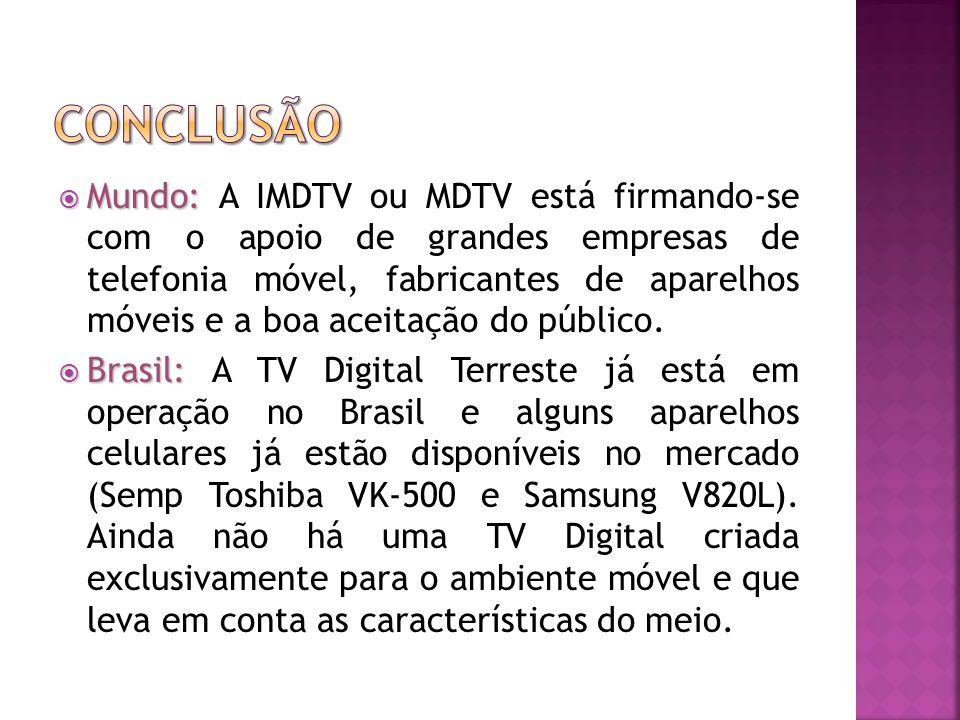 Mundo: Mundo: A IMDTV ou MDTV está firmando-se com o apoio de grandes empresas de telefonia móvel, fabricantes de aparelhos móveis e a boa aceitação do público.