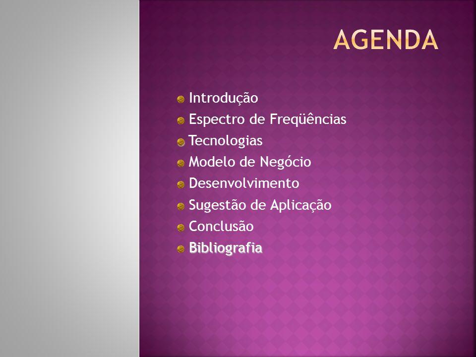 Introdução Espectro de Freqüências Tecnologias Modelo de Negócio Desenvolvimento Sugestão de Aplicação Conclusão Bibliografia