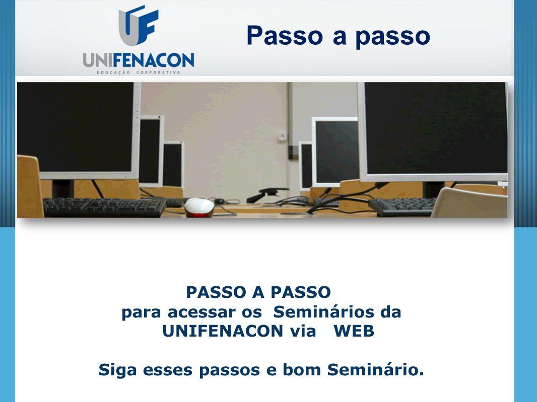 PASSO A PASSO para acessar os Seminários da UNIFENACON via WEB Siga esses passos e bom Seminário. Passo a passo