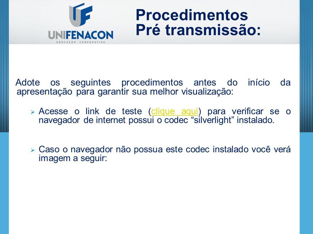 Procedimentos Pré transmissão: Adote os seguintes procedimentos antes do início da apresentação para garantir sua melhor visualização: Acesse o link d