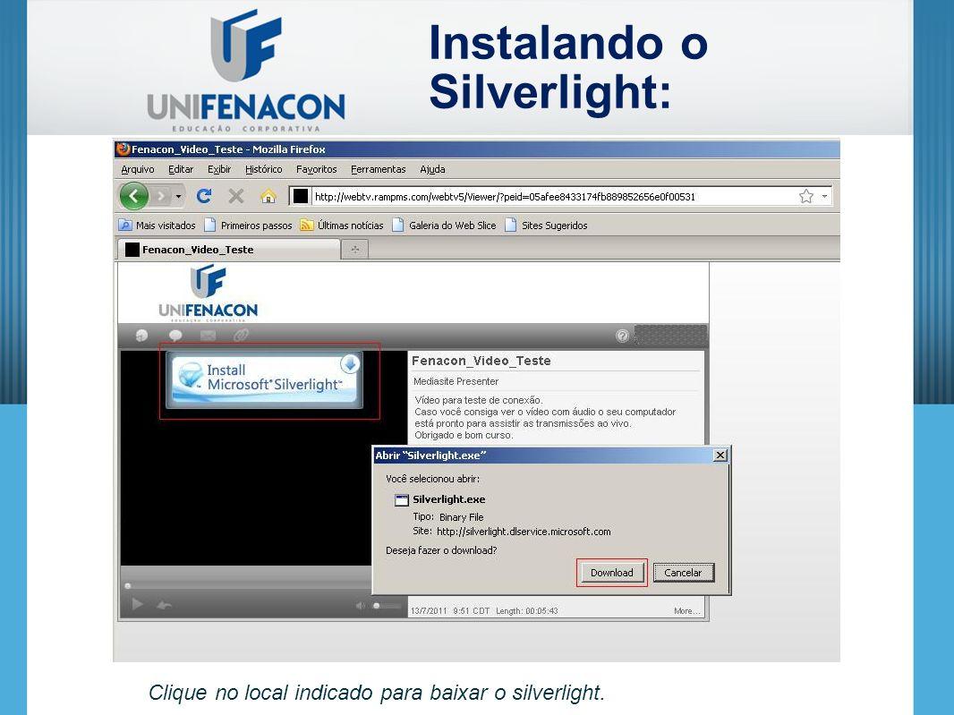 Clique no local indicado para baixar o silverlight. Instalando o Silverlight:
