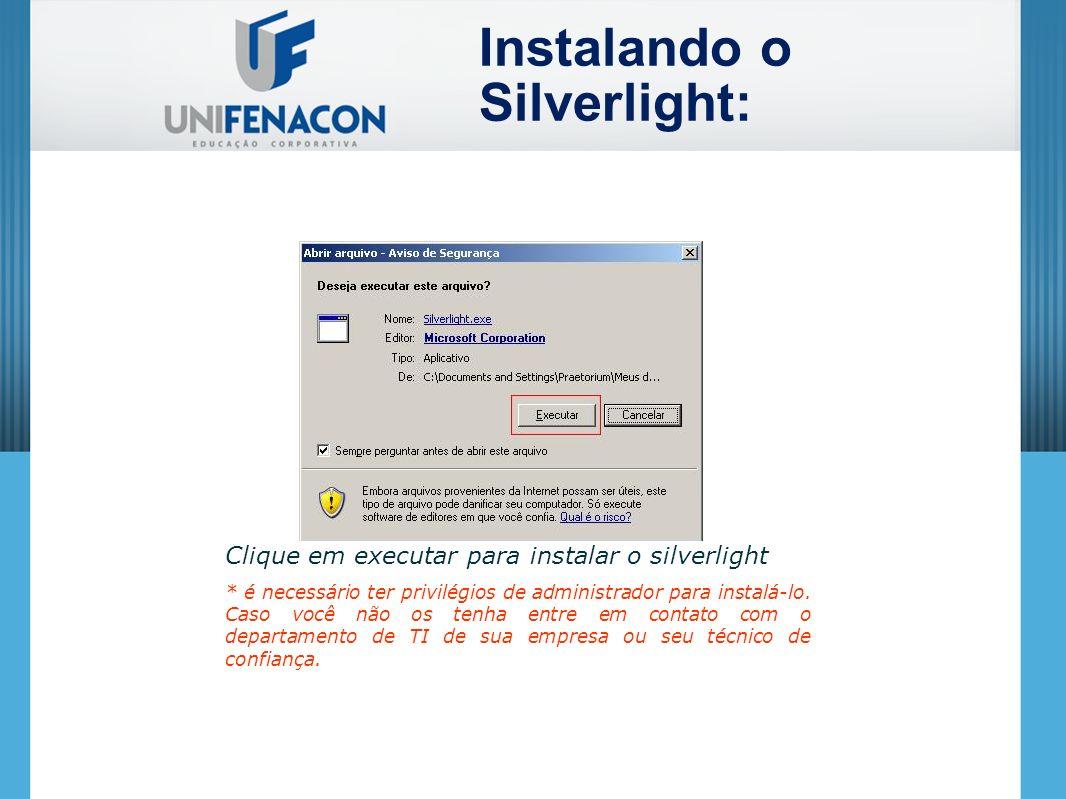 Clique em executar para instalar o silverlight * é necessário ter privilégios de administrador para instalá-lo. Caso você não os tenha entre em contat