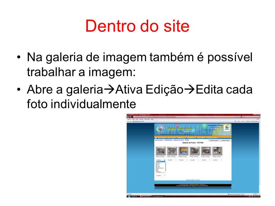 Dentro do site Na galeria de imagem também é possível trabalhar a imagem: Abre a galeria Ativa Edição Edita cada foto individualmente