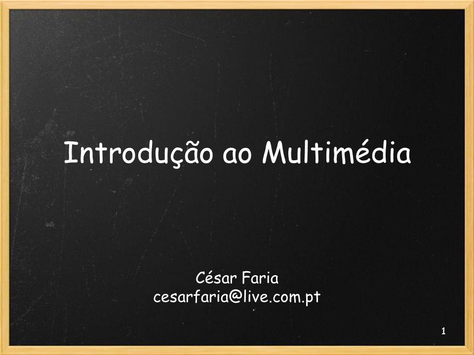 1 Introdução ao Multimédia César Faria cesarfaria@live.com.pt
