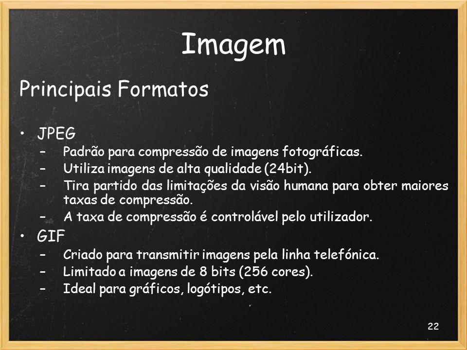 22 Imagem Principais Formatos JPEG –Padrão para compressão de imagens fotográficas. –Utiliza imagens de alta qualidade (24bit). –Tira partido das limi