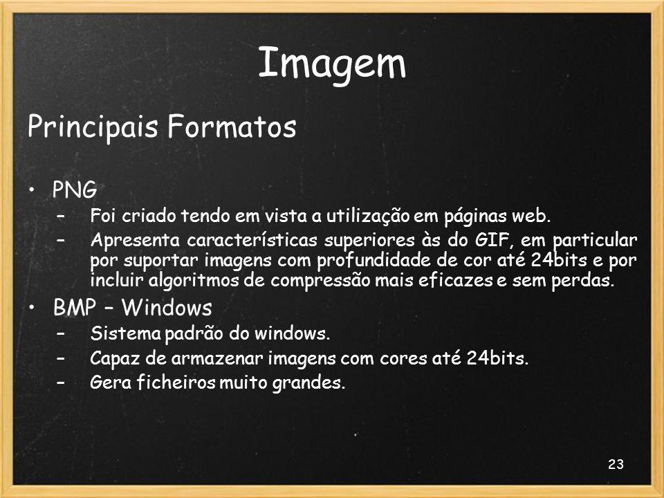23 Imagem Principais Formatos PNG –Foi criado tendo em vista a utilização em páginas web. –Apresenta características superiores às do GIF, em particul